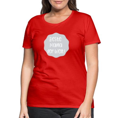 Beste Mama der Welt - Frauen Premium T-Shirt