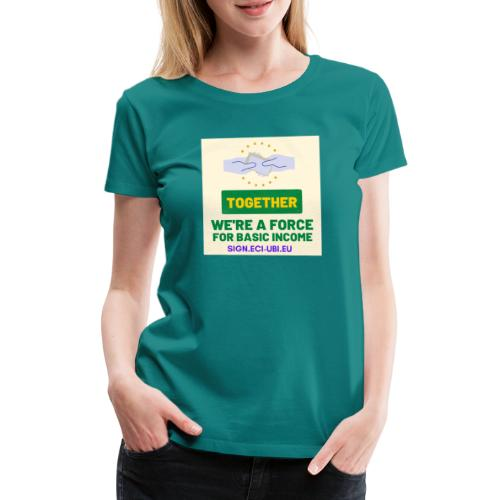 WE ARE A FORCE FOR basic income - Vrouwen Premium T-shirt