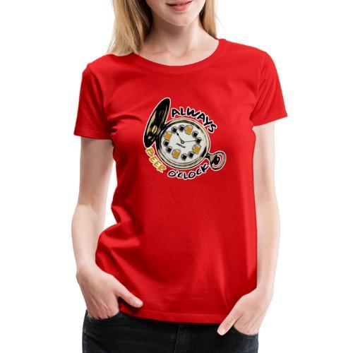 Always Beer O'clock - Vrouwen Premium T-shirt