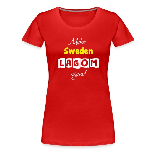 Make Sweden LAGOM again! - Premium-T-shirt dam