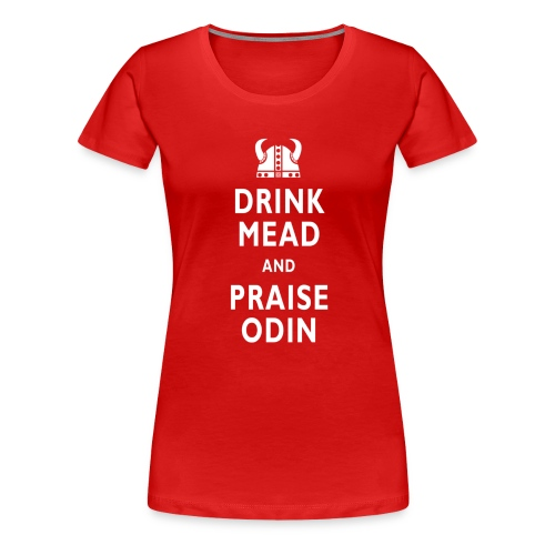 Drink Mead And Praise Odin - Women's Premium T-Shirt