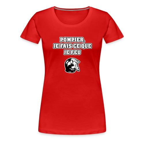 POMPIER, JE FAIS CE QUE JE FEU - JEUX DE MOTS - T-shirt Premium Femme