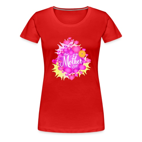 Best Mother Ever - Frauen Premium T-Shirt