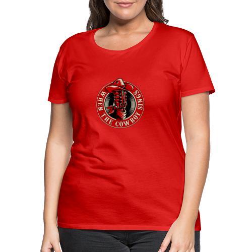 Logo when the cowboy sings - Camiseta premium mujer