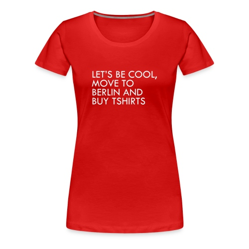 lets be cool tshirt - Women's Premium T-Shirt