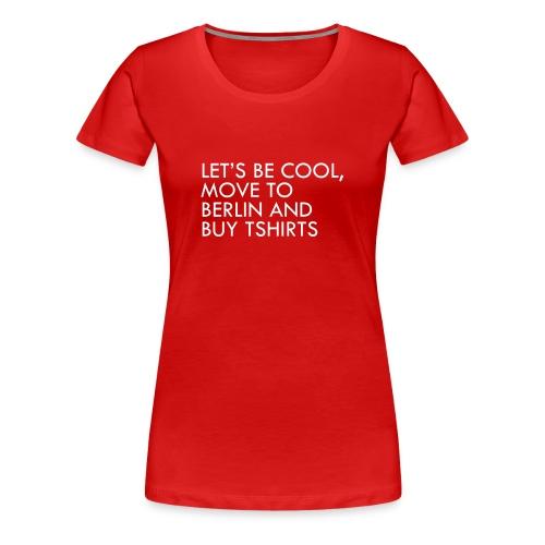 lets be cool tshirt - Women's Premium T-Shirt