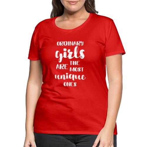 ordinary girls are the most unique ones_w - Women's Premium T-Shirt