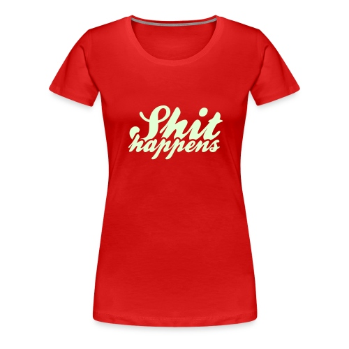 Shit Happens and Politics - Women's Premium T-Shirt