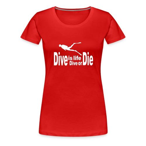 Camiseta para buceadores, Dive is life, dive or - Camiseta premium mujer
