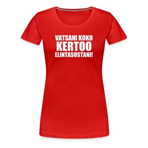 Vatsani koko kertoo elintasostani! - Naisten premium t-paita