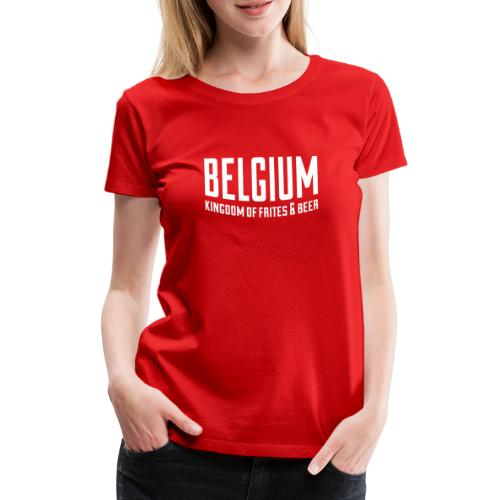 Belgium kingdom of frites & beer - T-shirt Premium Femme