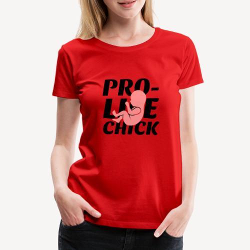 PRO-LIFE CHICK - Women's Premium T-Shirt