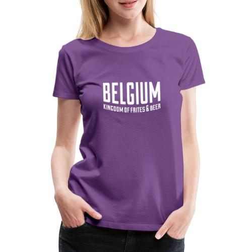 Belgium kingdom of frites & beer - T-shirt Premium Femme
