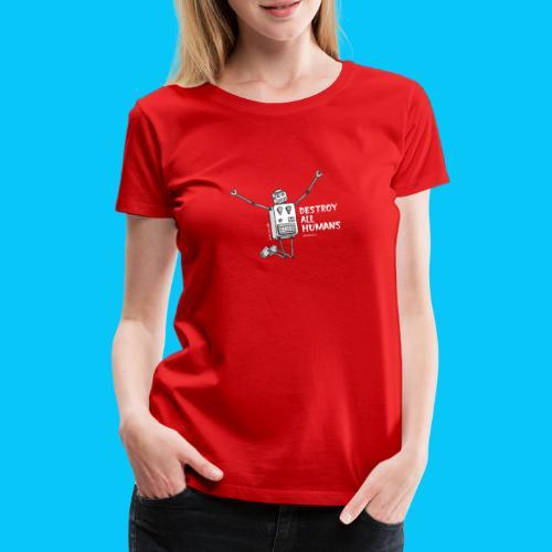 Dat Robot: Happy To Destroy Dark - Vrouwen Premium T-shirt