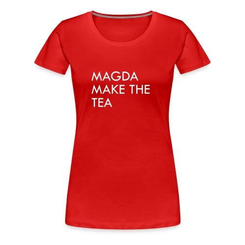 magda make the tea - Women's Premium T-Shirt