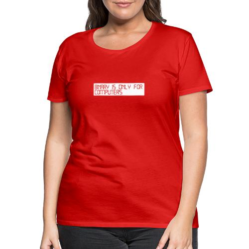 binary_is_only_for_comput - Women's Premium T-Shirt
