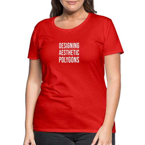 Designing Aesthetic Polygons - white - T-shirt Premium Femme