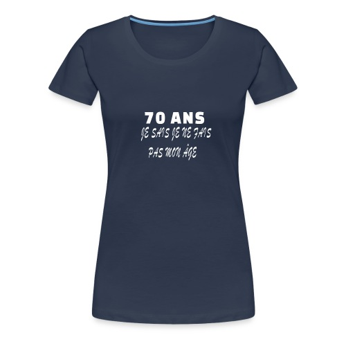 70 ANS je sais je ne fais pas mon âge - T-shirt Premium Femme