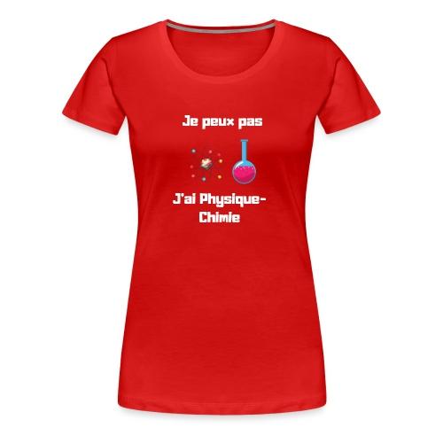 Je peux pas, j'ai physique chimie - T-shirt Premium Femme