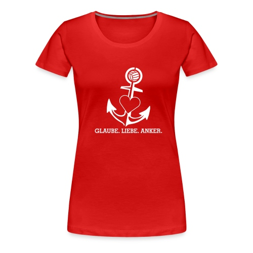 Glaube Liebe Anker - Frauen Premium T-Shirt