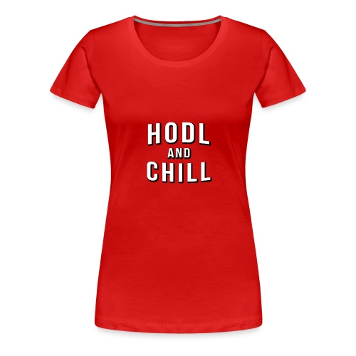 Hodl and chill! - Netflix - Women's Premium T-Shirt