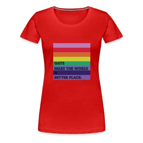 Gays make the world a better place - Women's Premium T-Shirt