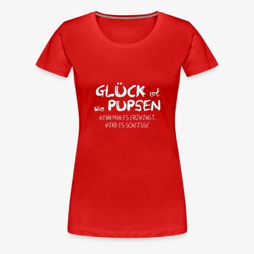 Glück ist wie pupsen - Frauen Premium T-Shirt