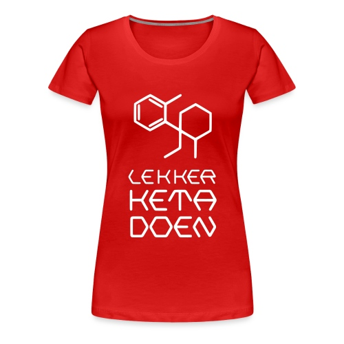 Lekker Keta Doen (witte opdruk) - Vrouwen Premium T-shirt