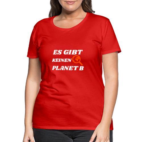 Es gibt keinen Planet B - Frauen Premium T-Shirt