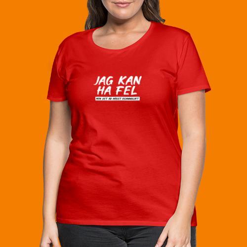 Jag kan ha fel. Men det är högst osannolikt. - Premium-T-shirt dam