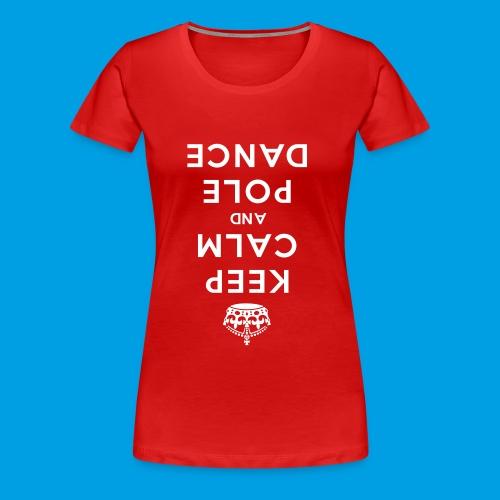 KEEP CALM POLE DANCE_top-down - Frauen Premium T-Shirt