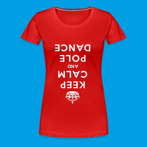 KEEP CALM POLE DANCE_top-down - Frauen Premium T-Shirt