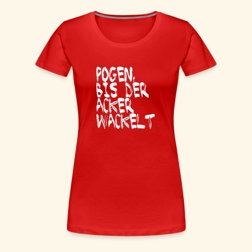 Pogen, bis der Acker wackelt - weiß - Frauen Premium T-Shirt