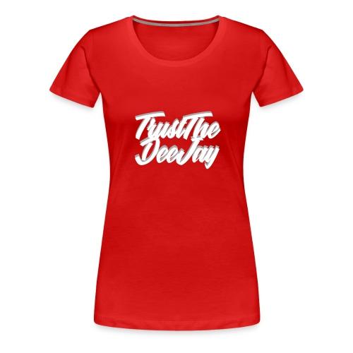 trust the dj3.png - Frauen Premium T-Shirt