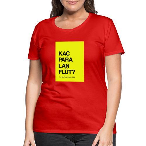 Kaç para lan flüt / Film replikleri - Frauen Premium T-Shirt