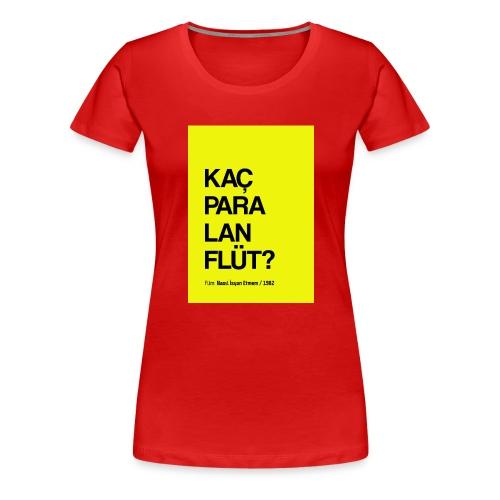 """""""Kaç para lan flüt"""" / Film replikleri - Frauen Premium T-Shirt"""