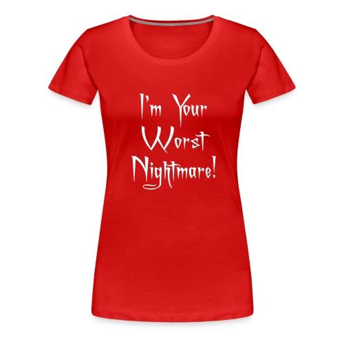 I'm Your Worst Nightmare - Women's Premium T-Shirt