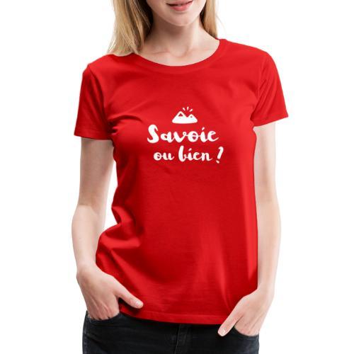 Savoie ou bien - T-shirt Premium Femme