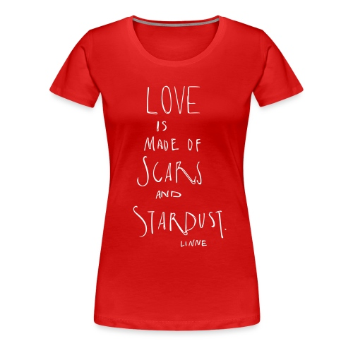 Love is made of scars and stardust - Frauen Premium T-Shirt