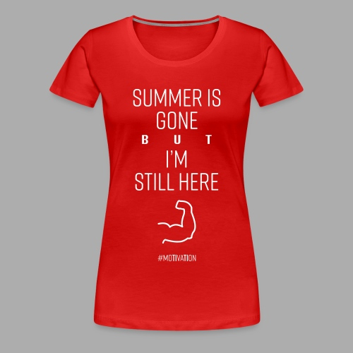 SUMMER IS GONE but I'M STILL HERE - Women's Premium T-Shirt