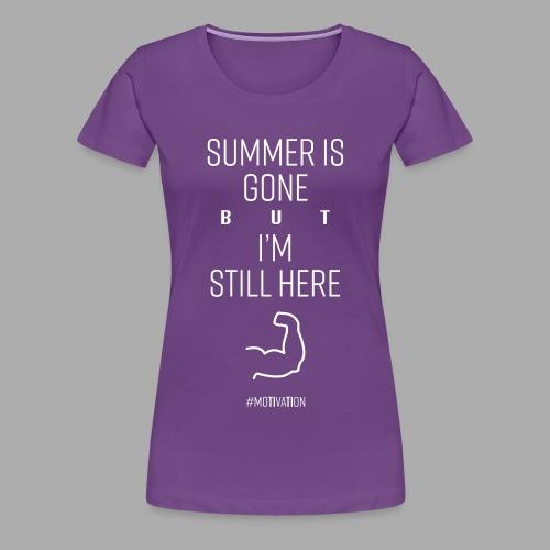 SUMMER IS GONE but I'M STILL HERE - Women's Premium T-Shirt