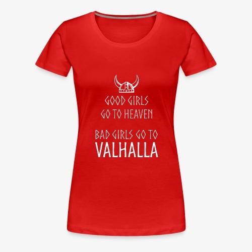Bad Girls go to Valhalla - Frauen Premium T-Shirt