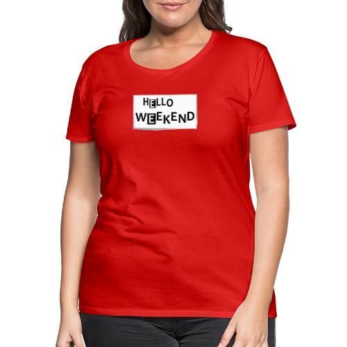 Hello Weekend - Frauen Premium T-Shirt