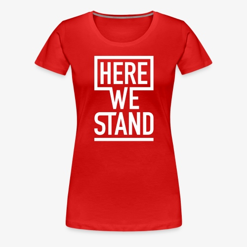 HERE WE STAND Logo - Frauen Premium T-Shirt