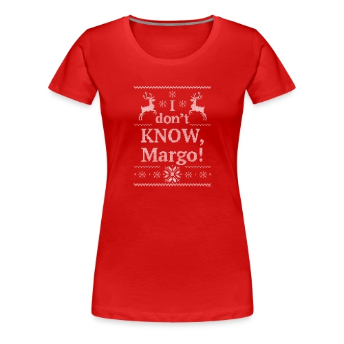 Vacation I don t KNOW Margo - T-shirt Premium Femme