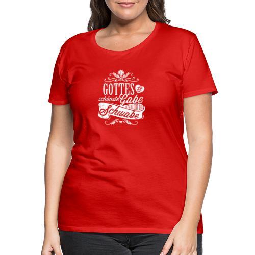Gottes schönste Gabe - Frauen Premium T-Shirt