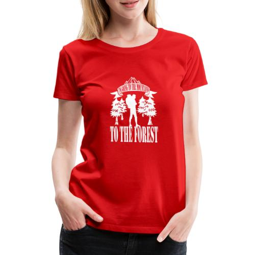I m going to the mountains to the forest - Women's Premium T-Shirt