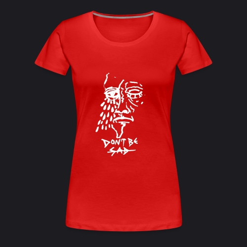 DONT BE SAD pic - Frauen Premium T-Shirt