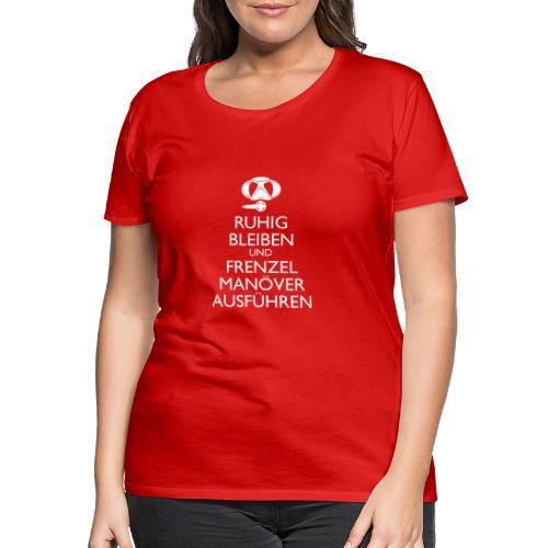 Ruhig bleiben und Frenzel Manöver ausführen - Frauen Premium T-Shirt