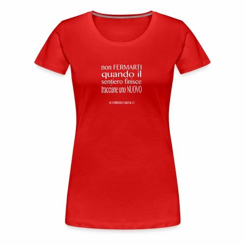 Non fermarti quando finisce la strada.... - Maglietta Premium da donna